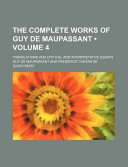 The Complete Works of Guy de Maupassant (Volume 4); Translations and Critical and Interpretative Essays