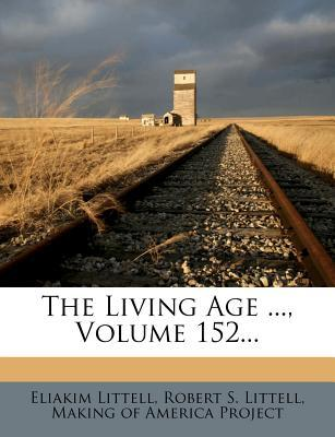 The Living Age, Volume 152.