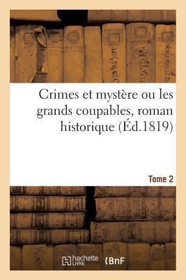 Crimes et Mystere Ou les Grands Coupables, Roman Historique. Tome 2