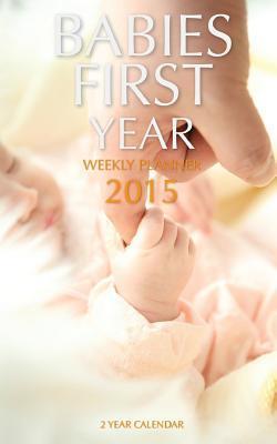 Babies First Year Weekly Planner 2015 2 Year Calendar