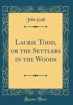 Laurie Todd, or the Settlers in the Woods (Classic Reprint)