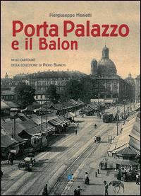 Porta Palazzo e il Balon nelle cartoline della collezione Piero Bianchi. Ediz. illustrata