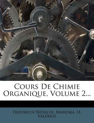 Cours de Chimie Organique, Volume 2...