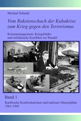 Karibische Konfrontationen Und Nukleare Masterpläne, 1961-1965