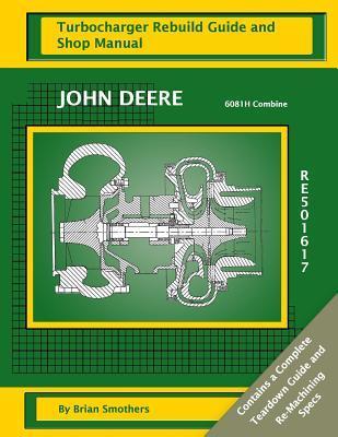 John Deere 6081H Combine RE501617 Turbocharger Rebuild Guide and Shop Manual