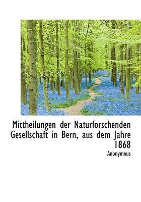 Mittheilungen Der Naturforschenden Gesellschaft in Bern, Aus Dem Jahre 1868