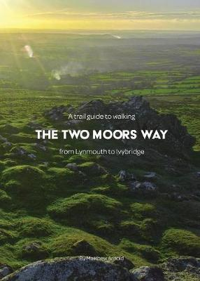 A trail guide to walking the Two Moors Way