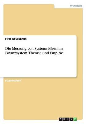 Die Messung von Systemrisiken im Finanzsystem. Theorie und Empirie