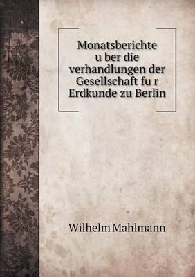 Monatsberichte U Ber Die Verhandlungen Der Gesellschaft Fu R Erdkunde Zu Berlin
