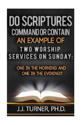 Do Scriptures Command or Contain Examples of Two Worship Services on Sunday??