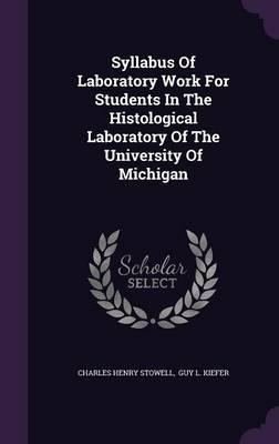 Syllabus of Laboratory Work for Students in the Histological Laboratory of the University of Michigan