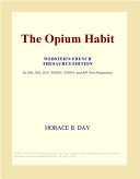 The Opium Habit (Webster's French Thesaurus Edition)