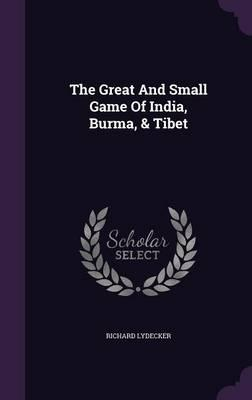 The Great and Small Game of India, Burma, & Tibet