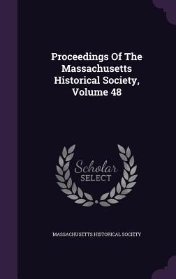 Proceedings of the Massachusetts Historical Society, Volume 48