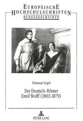 Der Deutsch-Römer Emil Wolff (1802-1879)