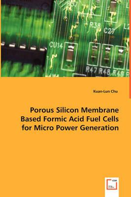 Porous Silicon Membrane Based Formic Acid Fuel Cells for Micro Power Generation