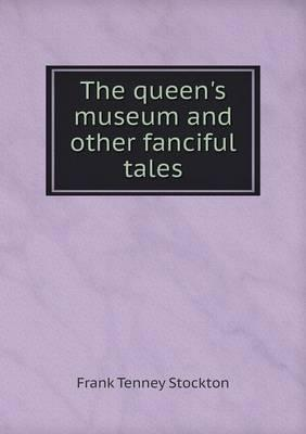The Queen's Museum and Other Fanciful Tales