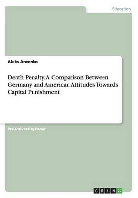Death Penalty. A Comparison Between Germany and American Attitudes Towards Capital Punishment