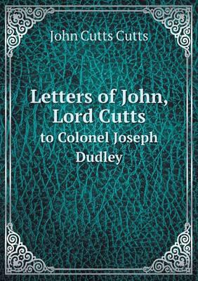 Letters of John, Lord Cutts to Colonel Joseph Dudley