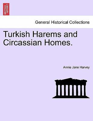 Turkish Harems and Circassian Homes.