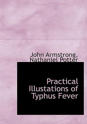 Practical Illustations of Typhus Fever