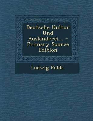 Deutsche Kultur Und Auslanderei... - Primary Source Edition