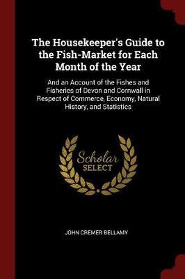 The Housekeeper's Guide to the Fish-Market for Each Month of the Year