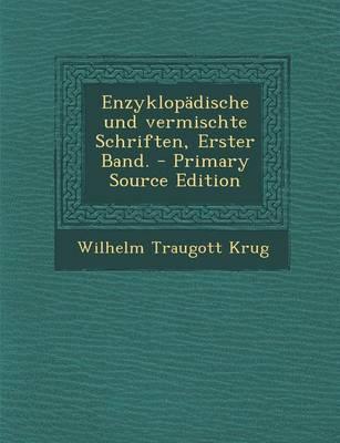 Enzyklopadische Und Vermischte Schriften, Erster Band.