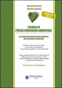 Tecnica di polizia giudiziaria ambientale 2016. Le norme procedurali penali applicate alla normativa ambientale