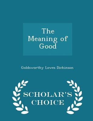 The Meaning of Good - Scholar's Choice Edition