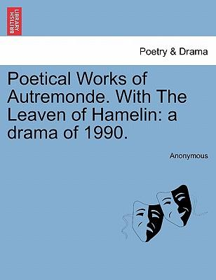 Poetical Works of Autremonde. With The Leaven of Hamelin