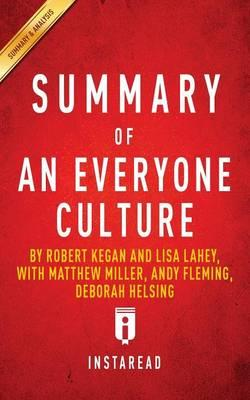Summary of An Everyone Culture by Robert Kegan and Lisa Lahey, with Matthew Miller, Andy Fleming, Deborah Helsing | Includes Analysis