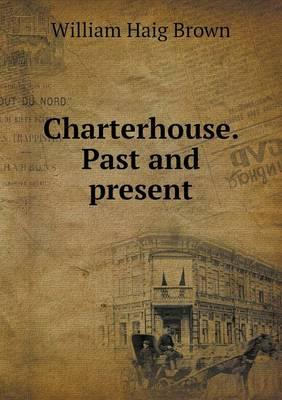 Charterhouse. Past and Present