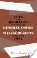 Acts and Resolves Passed by the General Court of Massachusetts, in the Year 1905