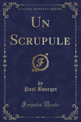 Un Scrupule (Classic Reprint)