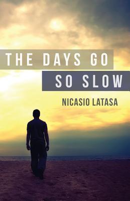 The Days Go So Slow