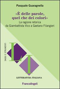 È delle parole, quel che dei colori. La ragione retorica da Giambattista Vico a Gaetano Filangieri