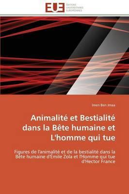 Animalite et Bestialite Dans la Bete Humaine et l'Homme Qui Tue