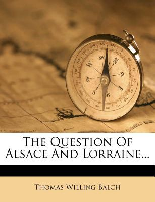 The Question of Alsace and Lorraine...
