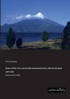 Reise in Chile, Peru und auf dem Amazonenstrome, waehrend der Jahre 1827-1832