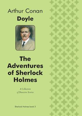 The Adventures of Sherlock Holmes (Illustrated Edition) a Collection of Detective Stories