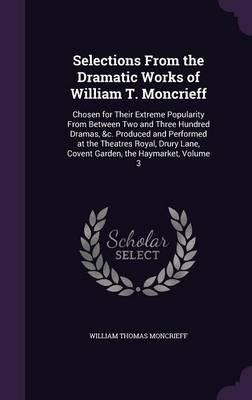 Selections from the Dramatic Works of William T. Moncrieff