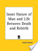 Inner Nature of Man and Life Between Death and Rebirth