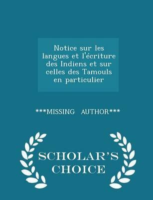 Notice Sur Les Langues Et L'Ecriture Des Indiens Et Sur Celles Des Tamouls En Particulier - Scholar's Choice Edition