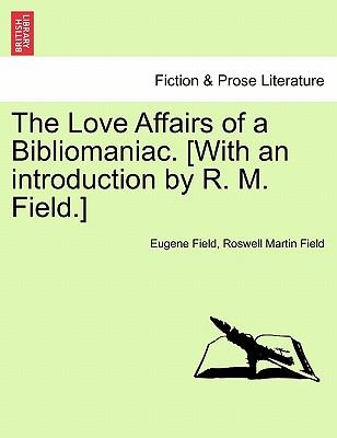 The Love Affairs of a Bibliomaniac. [With an introduction by R. M. Field.]
