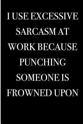 I Use Excessive Sarc...