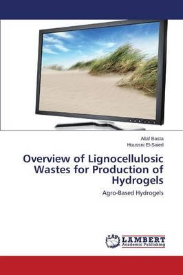 Overview of Lignocellulosic Wastes for Production of Hydrogels