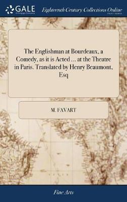 The Englishman at Bourdeaux, a Comedy, as It Is Acted ... at the Theatre in Paris. Translated by Henry Beaumont, Esq