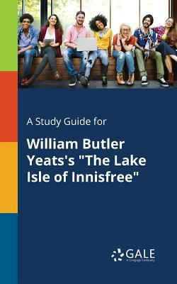 "A Study Guide for William Butler Yeats's ""The Lake Isle of Innisfree"""