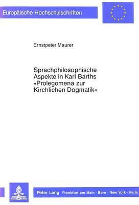 Sprachphilosophische Aspekte in Karl Barths «Prolegomena zur Kirchlichen Dogmatik»